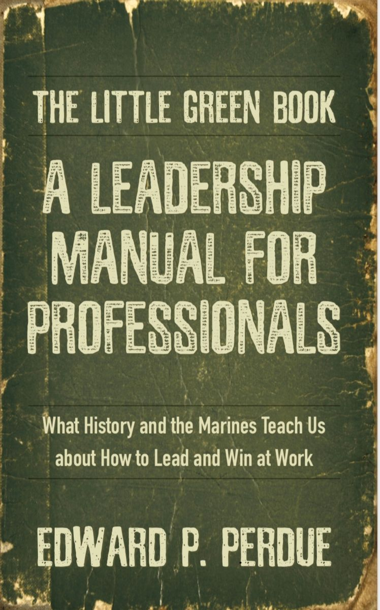 The Little Green Book: A Leadership Manual for Professionals by Edward Perdue